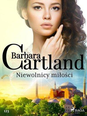 cover image of Niewolnicy miłości--Ponadczasowe historie miłosne Barbary Cartland