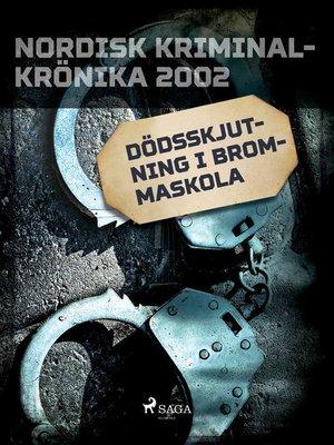 cover image of Dödsskjutning i Brommaskola