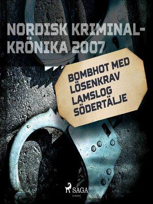 cover image of Bombhot med lösenkrav lamslog Södertälje