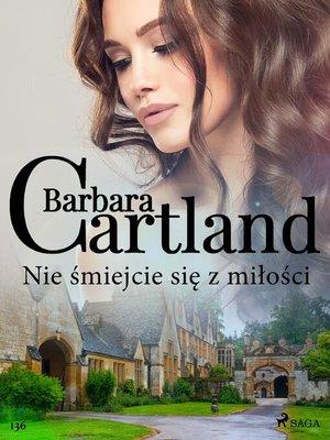cover image of Nie śmiejcie się z miłości--Ponadczasowe historie miłosne Barbary Cartland