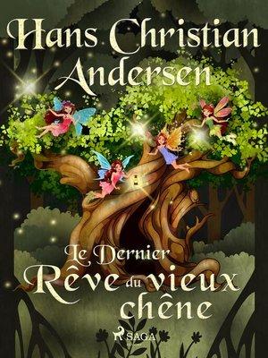 cover image of Le Dernier Rêve du vieux chêne