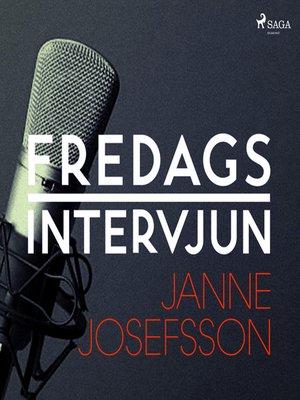 cover image of Fredagsintervjun--Janne Josefsson