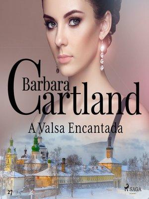 cover image of A Valsa Encantada (A Eterna Coleção de Barbara Cartland 27)