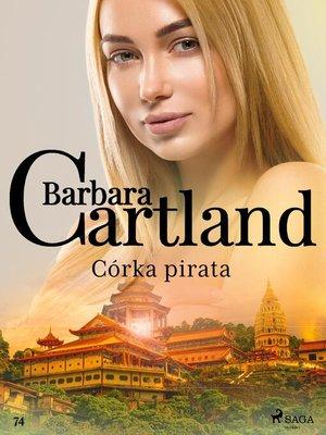cover image of Córka pirata--Ponadczasowe historie miłosne Barbary Cartland
