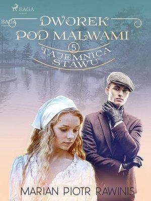 cover image of Dworek pod Malwami 5--Tajemnica stawu