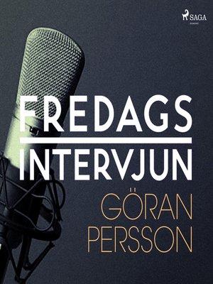 cover image of Fredagsintervjun--Göran Persson
