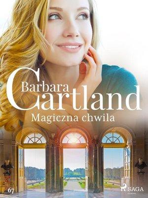 cover image of Magiczna chwila--Ponadczasowe historie miłosne Barbary Cartland