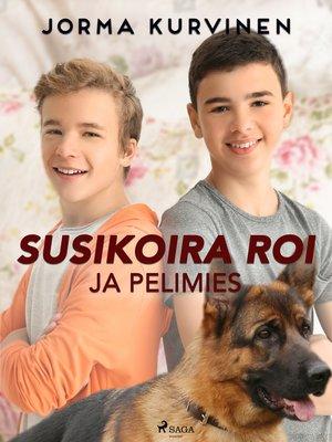 cover image of Susikoira Roi ja pelimies