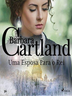 cover image of Uma Esposa Para o Rei (A Eterna Coleção de Barbara Cartland 36)