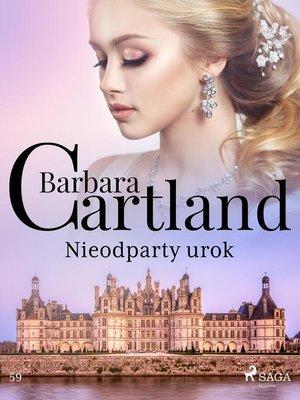 cover image of Nieodparty urok--Ponadczasowe historie miłosne Barbary Cartland