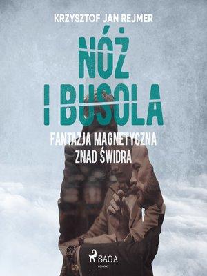cover image of Nóż i busola. Fantazja magnetyczna znad Świdra