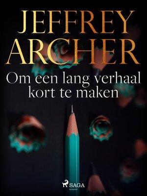 cover image of Om een lang verhaal kort te maken