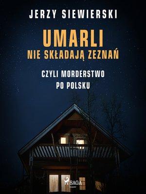 cover image of Umarli nie składają zeznań, czyli morderstwo po polsku