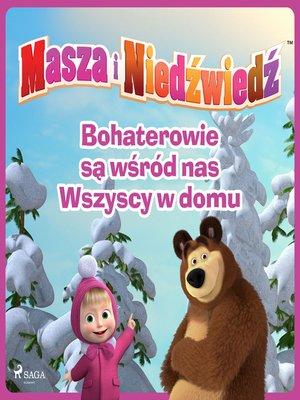 cover image of Masza i Niedźwiedź--Bohaterowie są wśród nas--Wszyscy w domu