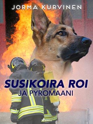 cover image of Susikoira Roi ja pyromaani