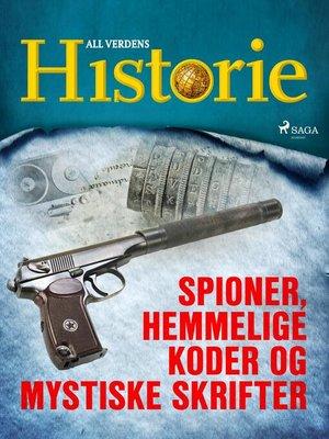 cover image of Spioner, hemmelige koder og mystiske skrifter