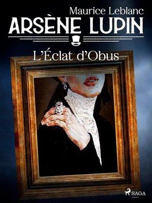 cover image of Arsène Lupin — L'Éclat d'Obus