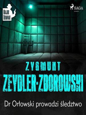 cover image of Dr Orłowski prowadzi śledztwo