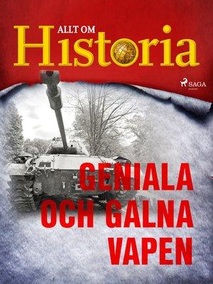 cover image of Geniala och galna vapen