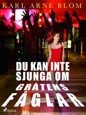 cover image of Du kan inte sjunga om gråtens fåglar