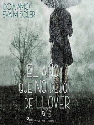cover image of El año que no dejo de llover--dramatizado