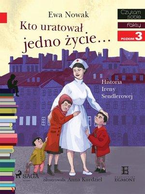 cover image of Kto uratował jedno życie--Historia Ireny Sendlerowej