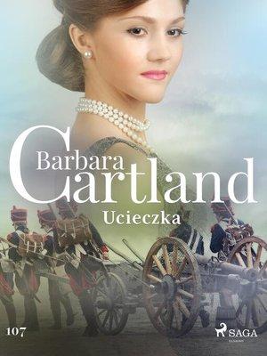 cover image of Ucieczka--Ponadczasowe historie miłosne Barbary Cartland