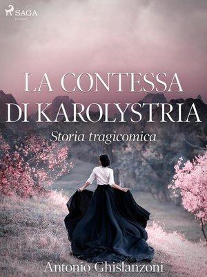 cover image of La contessa di Karolystria--Storia tragicomica