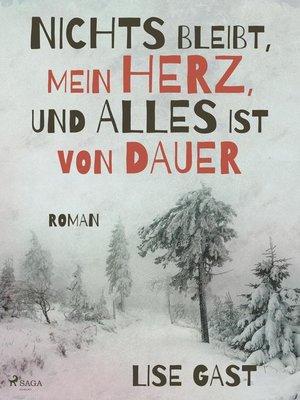 cover image of Nichts bleibt, mein Herz, und alles ist von Dauer