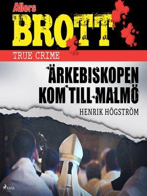 cover image of Ärkebiskopen kom till Malmö