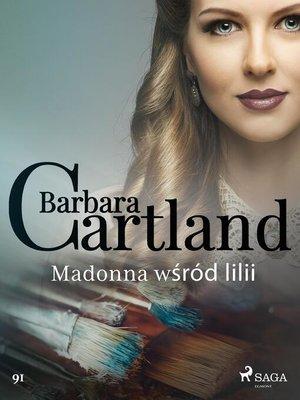 cover image of Madonna wśród lilii--Ponadczasowe historie miłosne Barbary Cartland