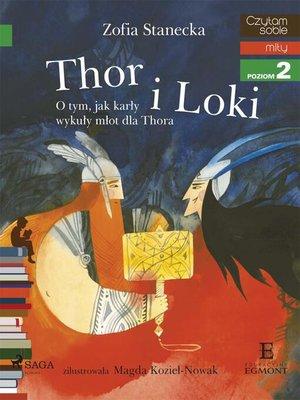 cover image of Thor i Loki--O tym jak karły wykuły młot dla Thora