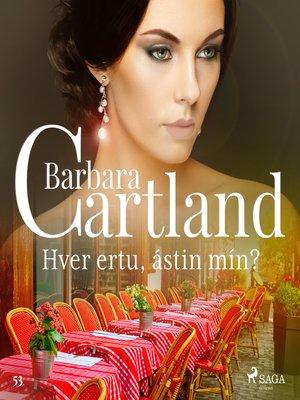 cover image of Hver ertu, ástin mín? (Hin eilífa sería Barböru Cartland 8)