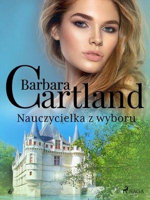 cover image of Nauczycielka z wyboru--Ponadczasowe historie miłosne Barbary Cartland