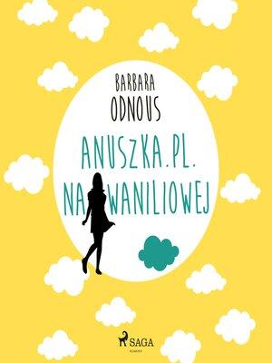 cover image of Anuszka.pl. Na Waniliowej
