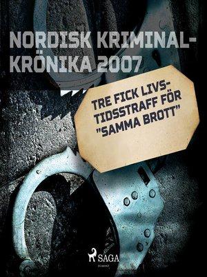 """cover image of Tre fick livstidsstraff för """"samma brott"""""""