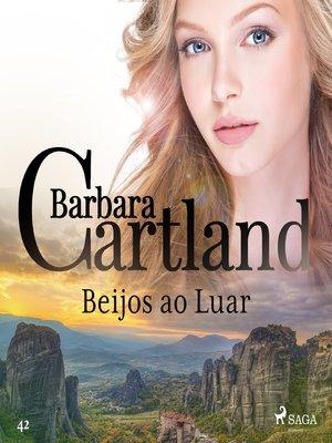 cover image of Beijos ao Luar (A Eterna Coleção de Barbara Cartland 42)