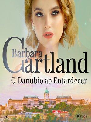 cover image of O Danúbio ao Entardecer (A Eterna Coleção de Barbara Cartland 25)