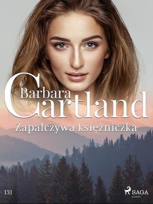 cover image of Zapalczywa księżniczka--Ponadczasowe historie miłosne Barbary Cartland