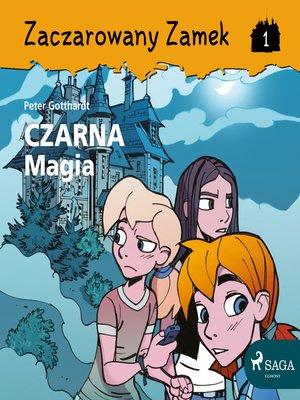 cover image of Zaczarowany Zamek 1--Czarna Magia