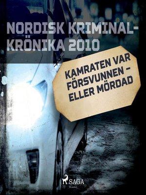 cover image of Kamraten var försvunnen – eller mördad