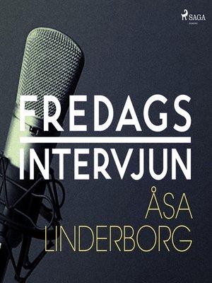 cover image of Fredagsintervjun--Åsa Linderborg