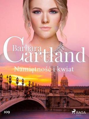 cover image of Namiętność i kwiat--Ponadczasowe historie miłosne Barbary Cartland