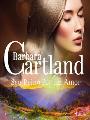 cover image of Seu Reino Por um Amor (A Eterna Coleção de Barbara Cartland 5)
