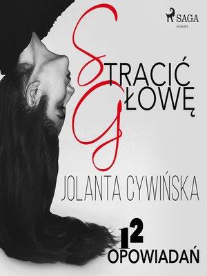 cover image of Stracić głowę--12 opowiadań
