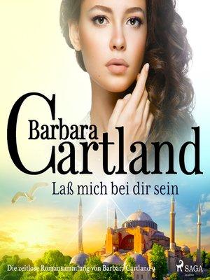 cover image of Laß mich bei dir sein (Die zeitlose Romansammlung von Barbara Cartland)