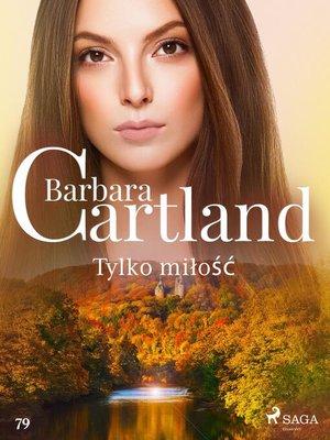 cover image of Tylko miłość--Ponadczasowe historie miłosne Barbary Cartland