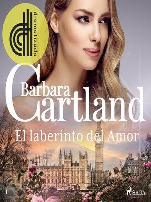 cover image of El laberinto del Amor (La Colección Eterna de Barbara Cartland 1)