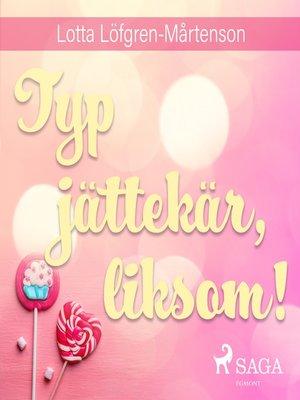 cover image of Typ jättekär, liksom!