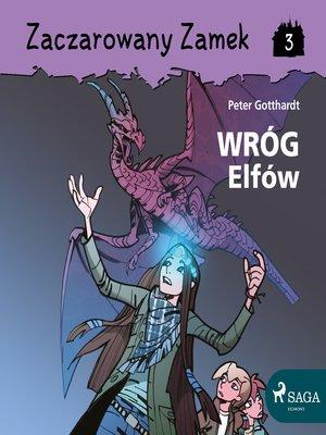 cover image of Zaczarowany Zamek 3--Wróg Elfów